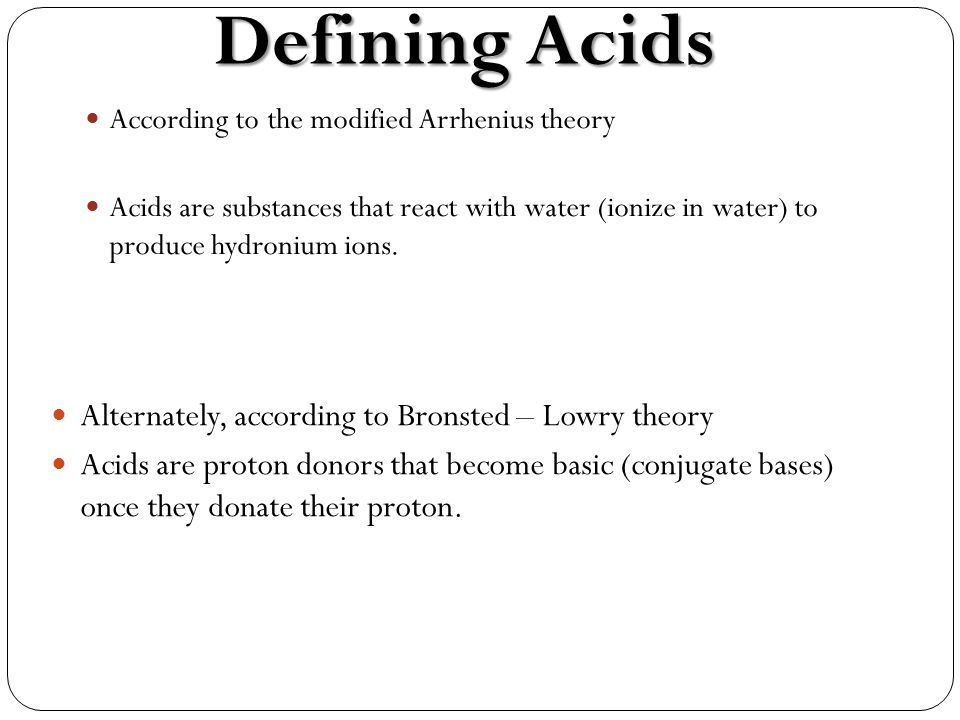 Defining Acids Alternately, according to Bronsted – Lowry theory