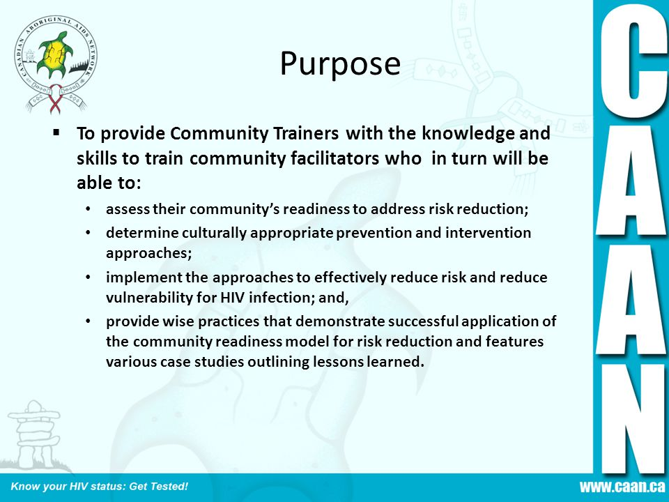 Purpose To provide Community Trainers with the knowledge and skills to train community facilitators who in turn will be able to:
