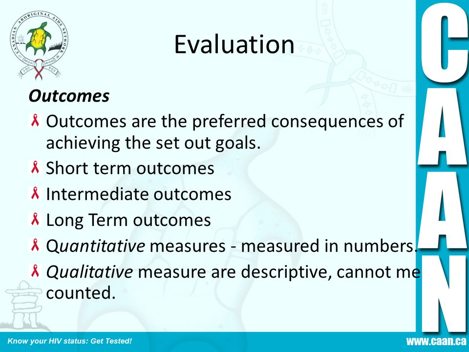 Evaluation Outcomes. Outcomes are the preferred consequences of achieving the set out goals. Short term outcomes.