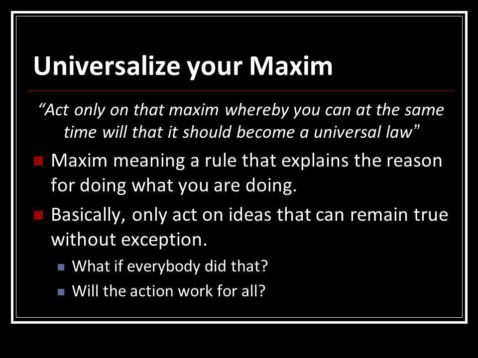 Universalize your Maxim