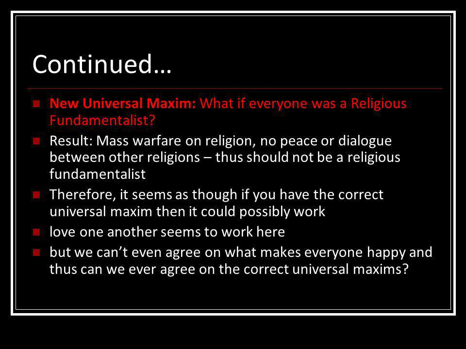 Continued… New Universal Maxim: What if everyone was a Religious Fundamentalist
