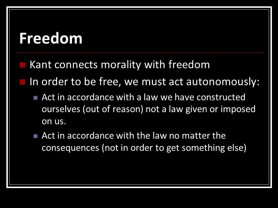 Freedom Kant connects morality with freedom