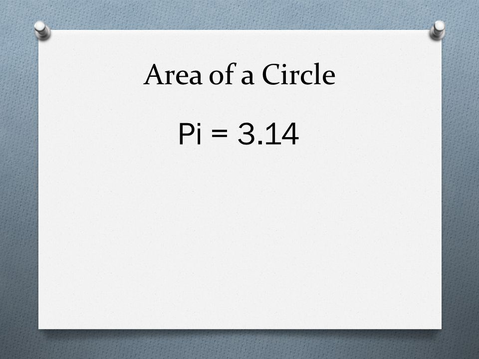 Area of a Circle Pi = 3.14
