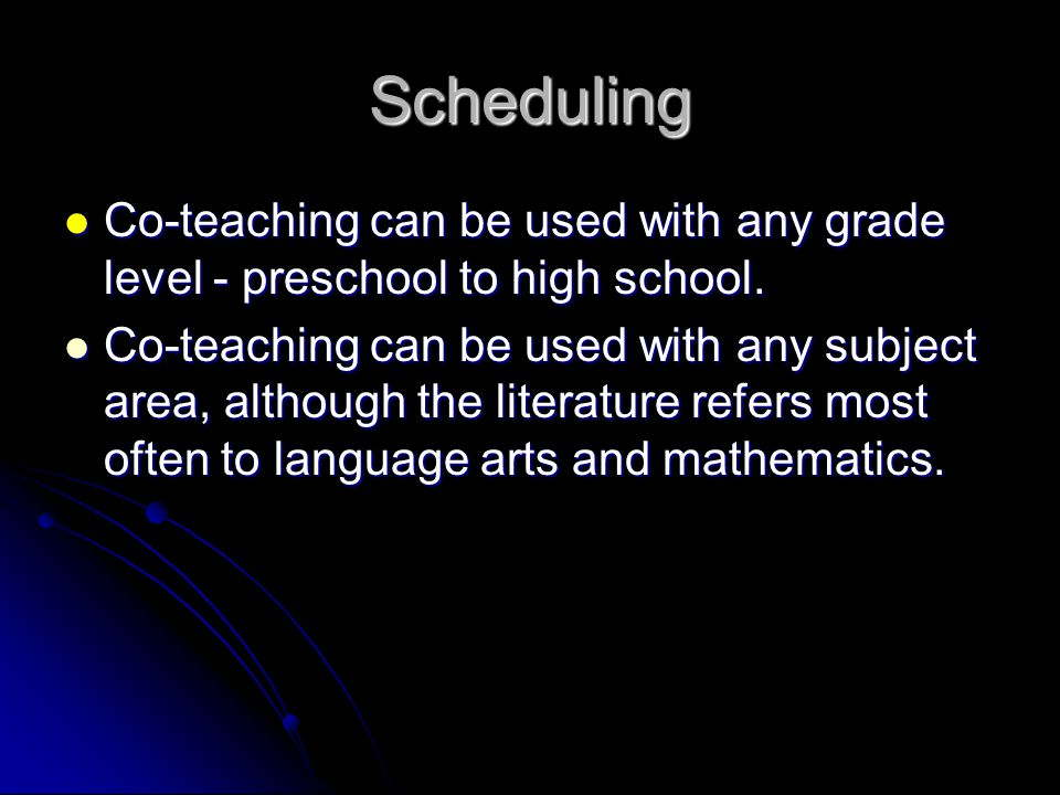 Scheduling Co-teaching can be used with any grade level - preschool to high school.