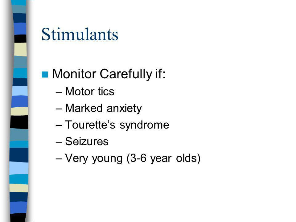 Stimulants Monitor Carefully if: Motor tics Marked anxiety