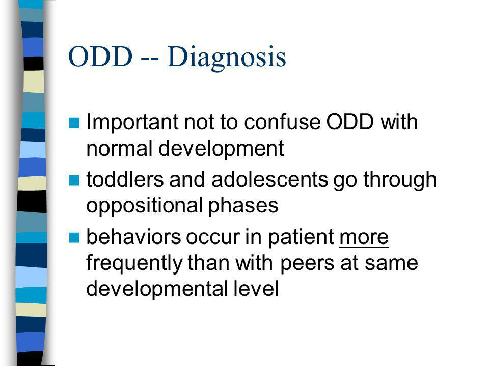 ODD -- Diagnosis Important not to confuse ODD with normal development