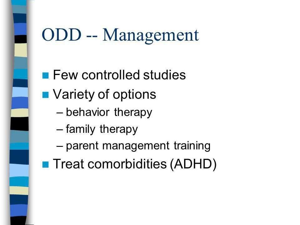ODD -- Management Few controlled studies Variety of options