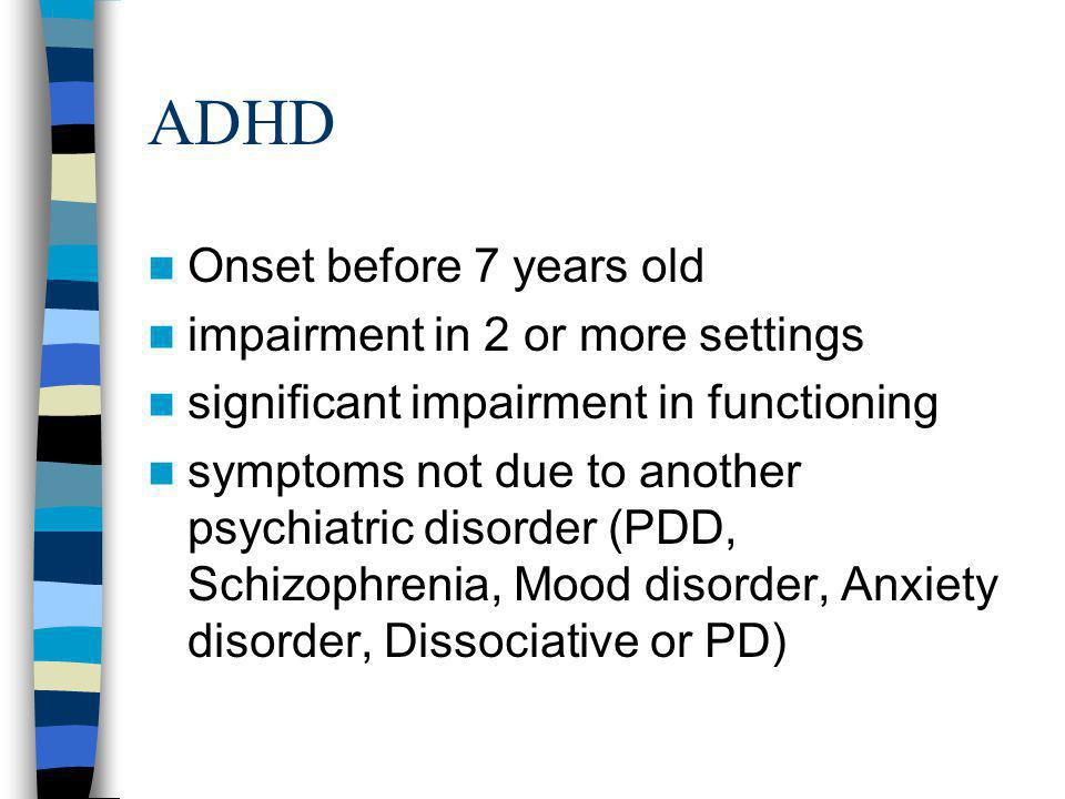 ADHD Onset before 7 years old impairment in 2 or more settings