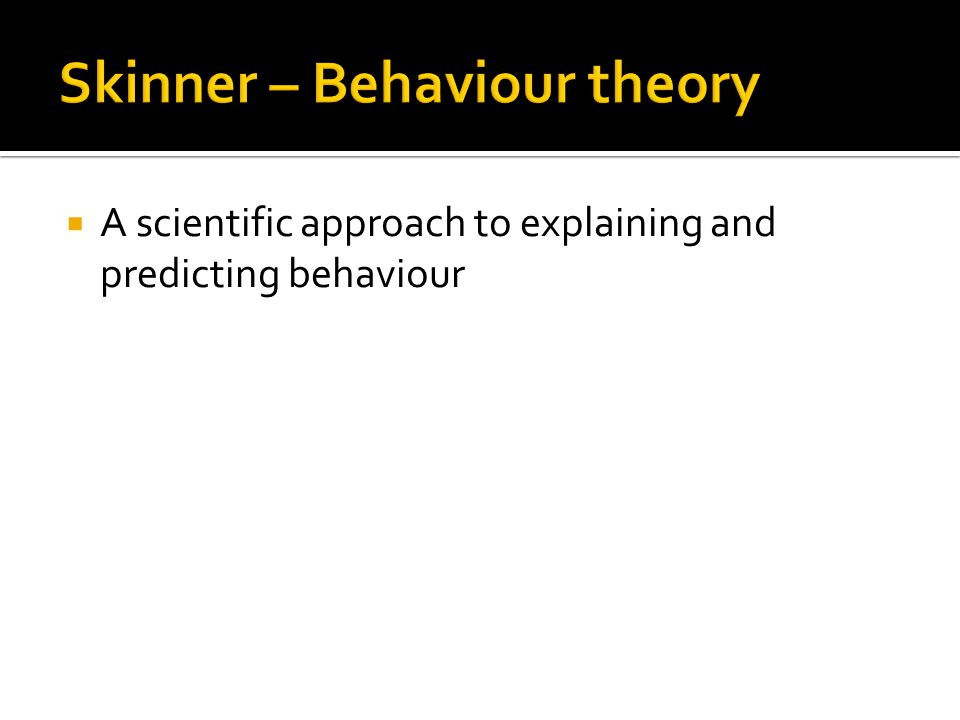 Skinner – Behaviour theory