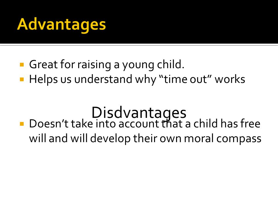 Advantages Disdvantages Great for raising a young child.