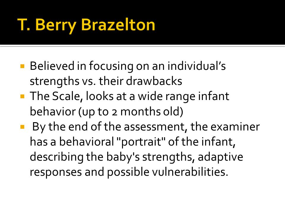 T. Berry Brazelton Believed in focusing on an individual's strengths vs. their drawbacks.