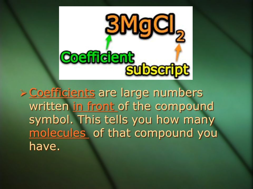 Coefficients are large numbers written in front of the compound symbol