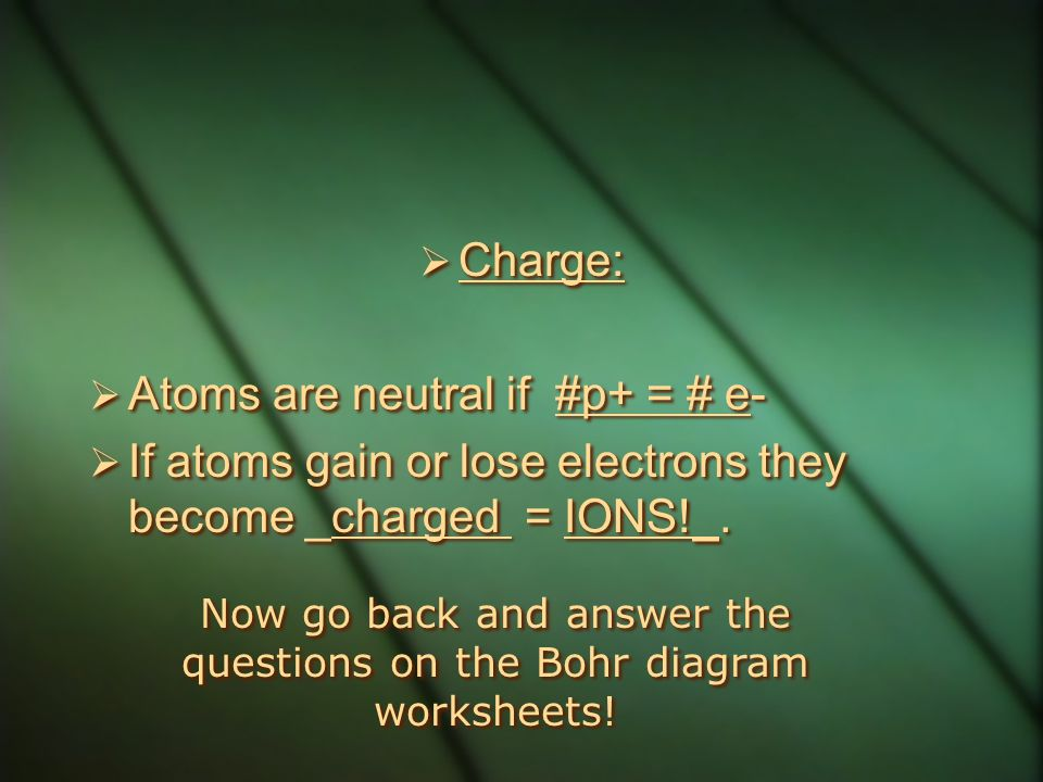 Now go back and answer the questions on the Bohr diagram worksheets!
