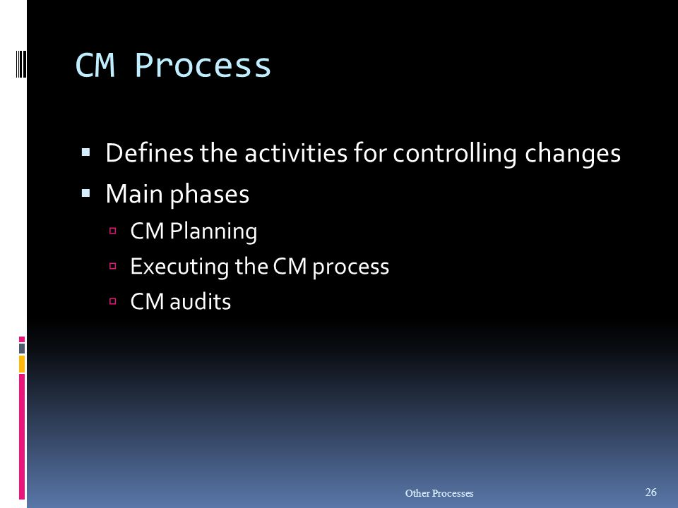 CM Process Defines the activities for controlling changes Main phases