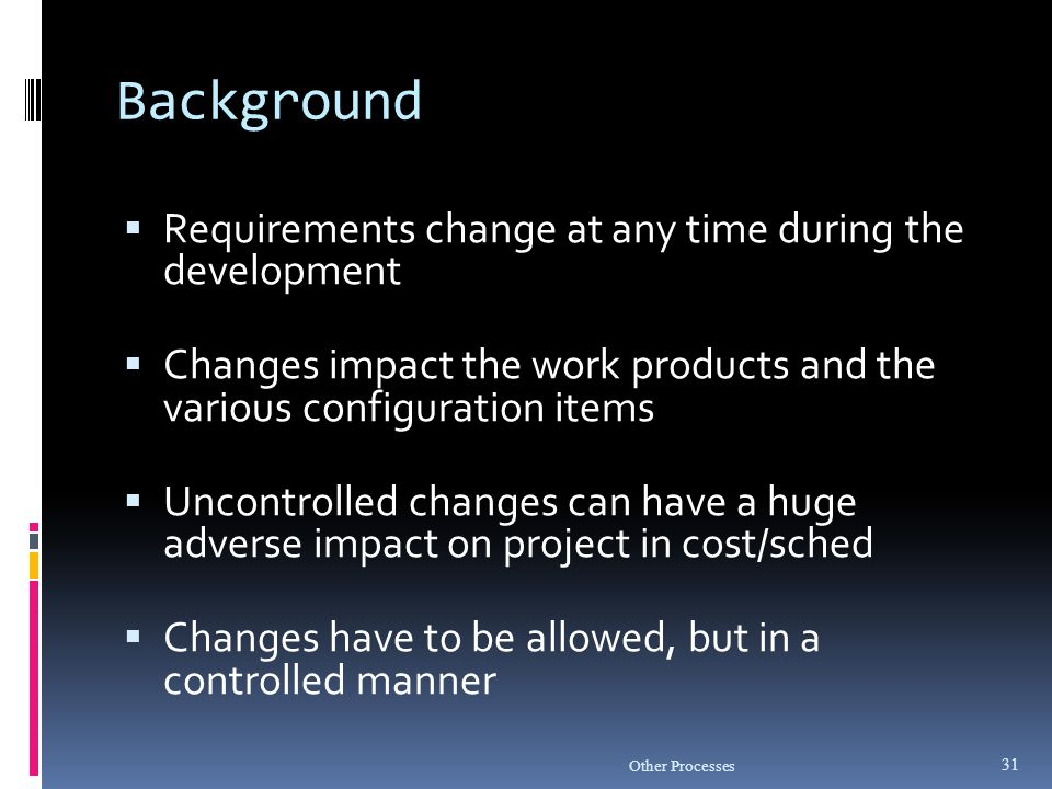 Background Requirements change at any time during the development