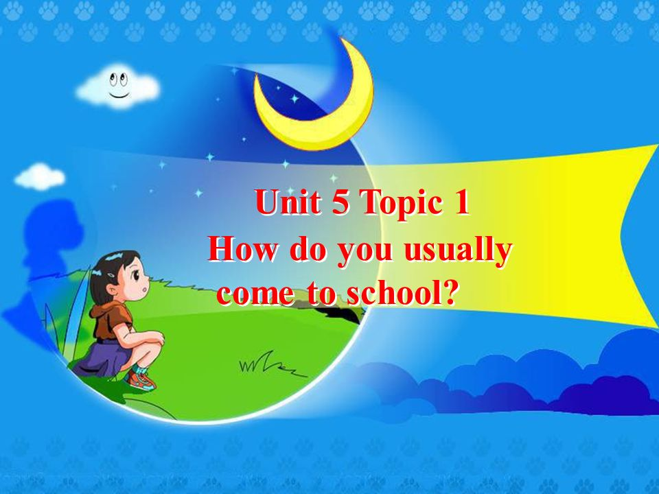 Unit 5 Topic 1 How do you usually come to school