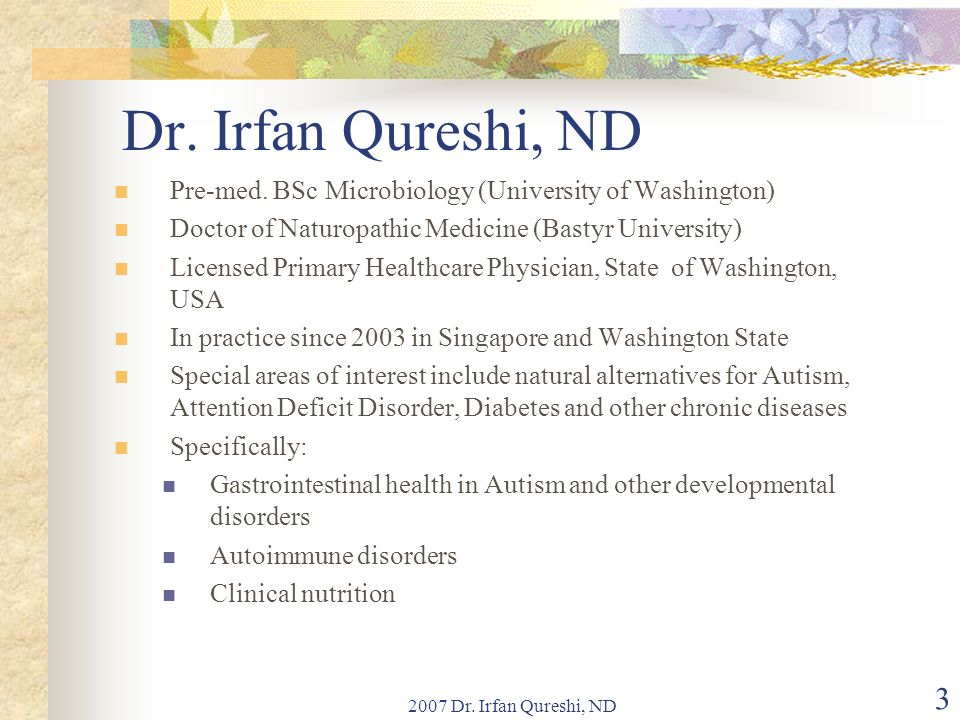 Dr. Irfan Qureshi, ND Pre-med. BSc Microbiology (University of Washington) Doctor of Naturopathic Medicine (Bastyr University)