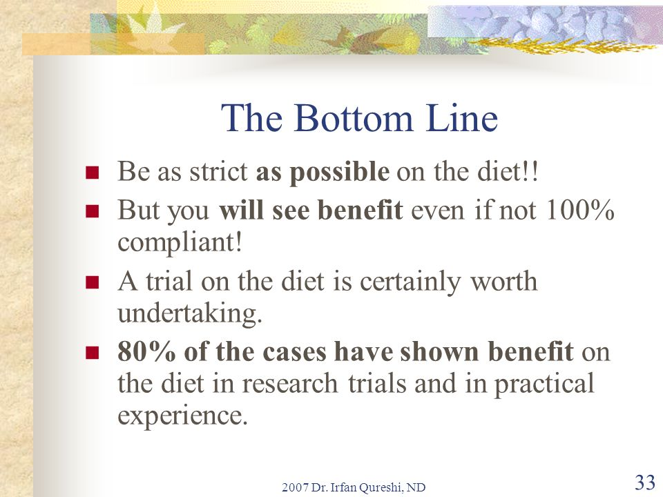 The Bottom Line Be as strict as possible on the diet!!