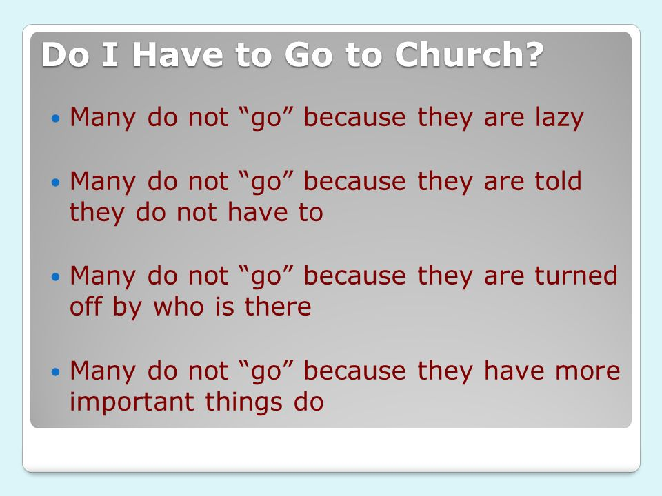 Do I Have to Go to Church Many do not go because they are lazy