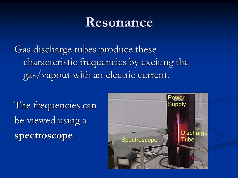 Resonance Gas discharge tubes produce these characteristic frequencies by exciting the gas/vapour with an electric current.