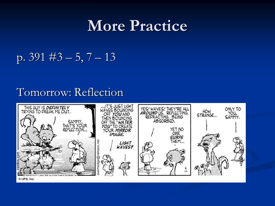 More Practice p. 391 #3 – 5, 7 – 13 Tomorrow: Reflection