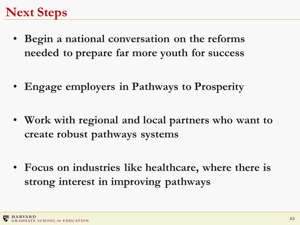 Next Steps Begin a national conversation on the reforms needed to prepare far more youth for success.