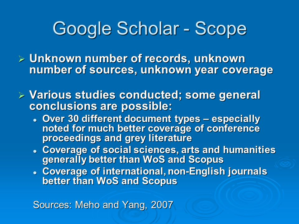 Google Scholar - Scope Unknown number of records, unknown number of sources, unknown year coverage.
