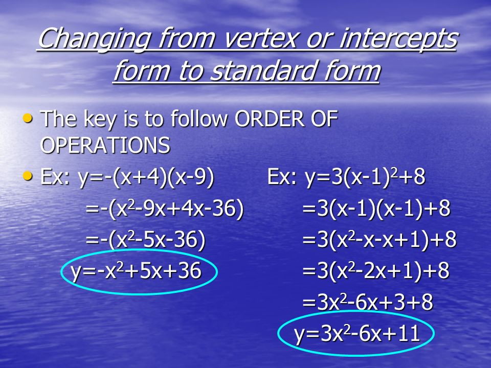 Changing from vertex or intercepts form to standard form