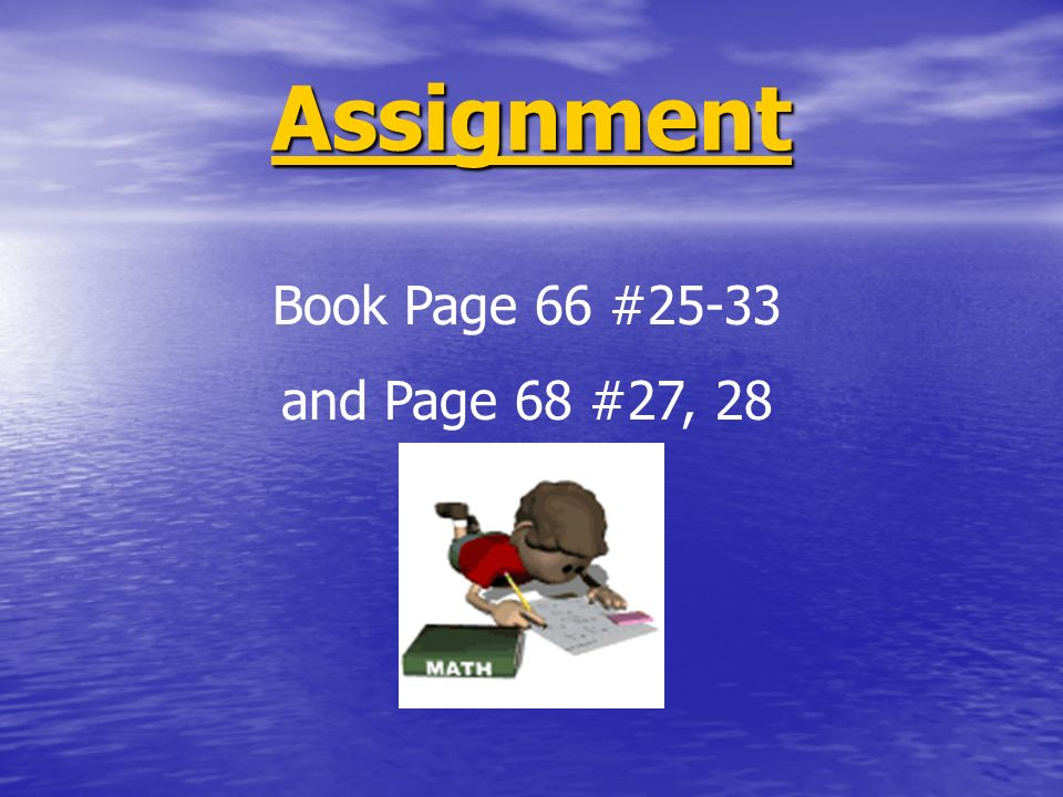 Assignment Book Page 66 #25-33 and Page 68 #27, 28