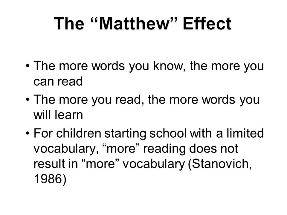 The Matthew Effect The more words you know, the more you can read