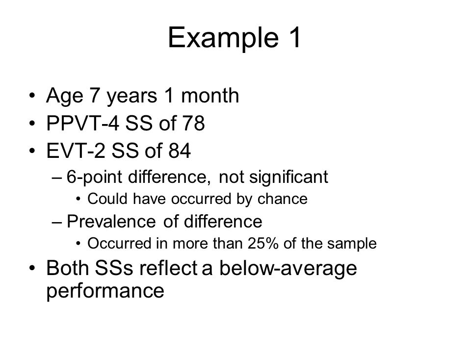 Example 1 Age 7 years 1 month PPVT-4 SS of 78 EVT-2 SS of 84