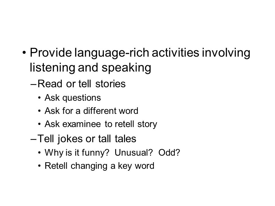 Provide language-rich activities involving listening and speaking
