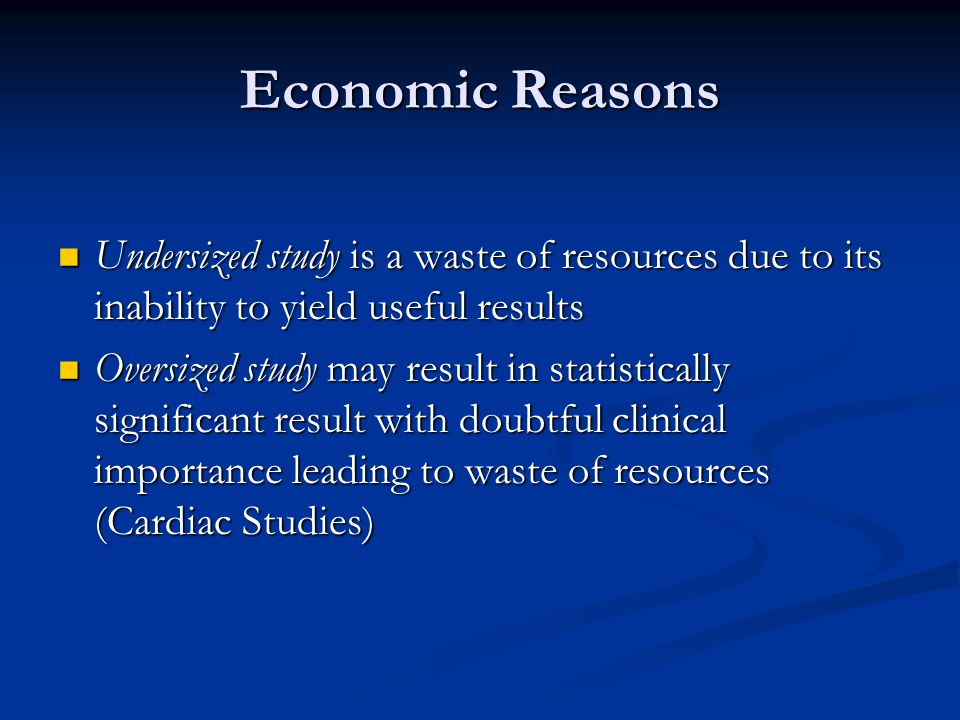 Economic Reasons Undersized study is a waste of resources due to its inability to yield useful results.