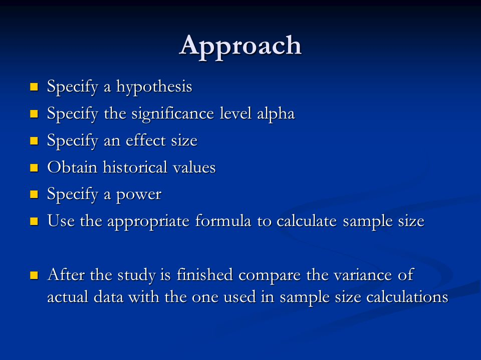 Approach Specify a hypothesis Specify the significance level alpha