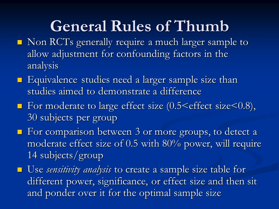 General Rules of Thumb Non RCTs generally require a much larger sample to allow adjustment for confounding factors in the analysis.