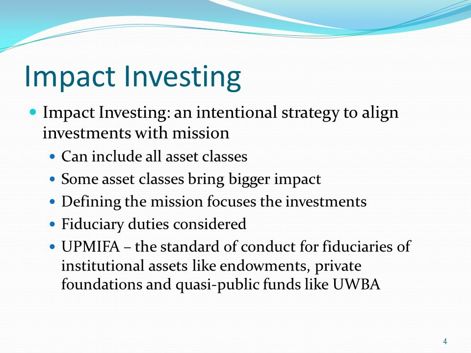Impact Investing Impact Investing: an intentional strategy to align investments with mission. Can include all asset classes.