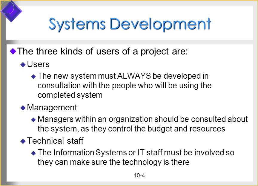 Systems Development The three kinds of users of a project are: Users