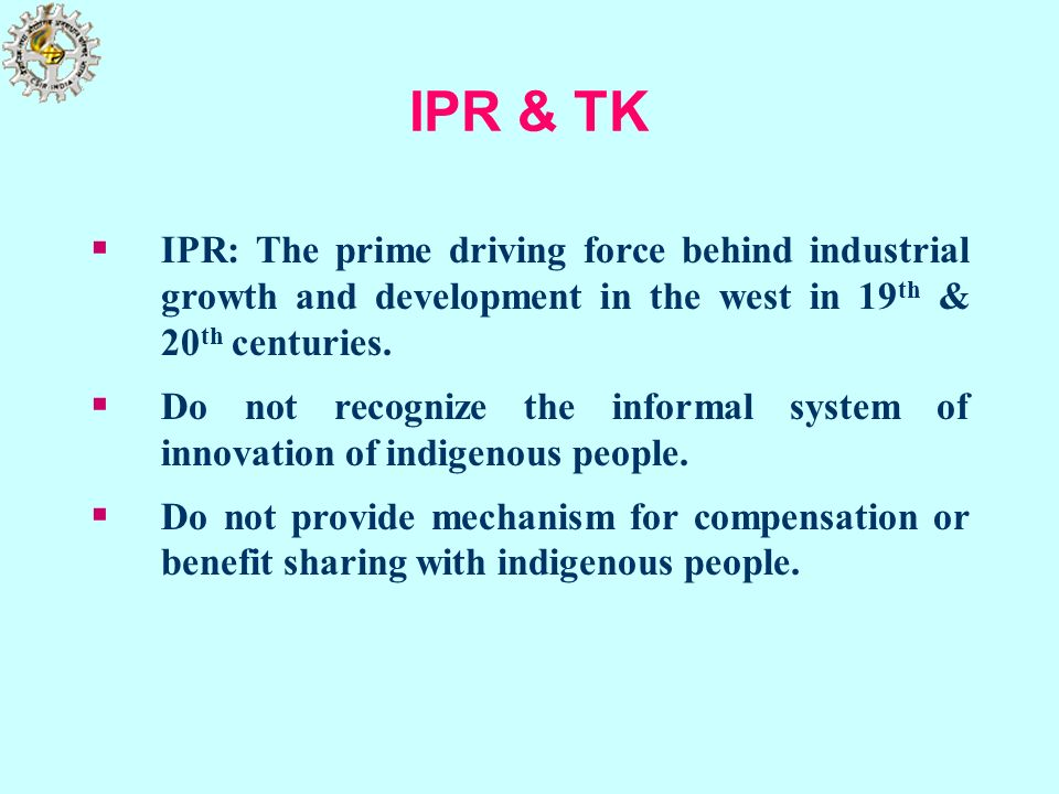 IPR & TK IPR: The prime driving force behind industrial growth and development in the west in 19th & 20th centuries.