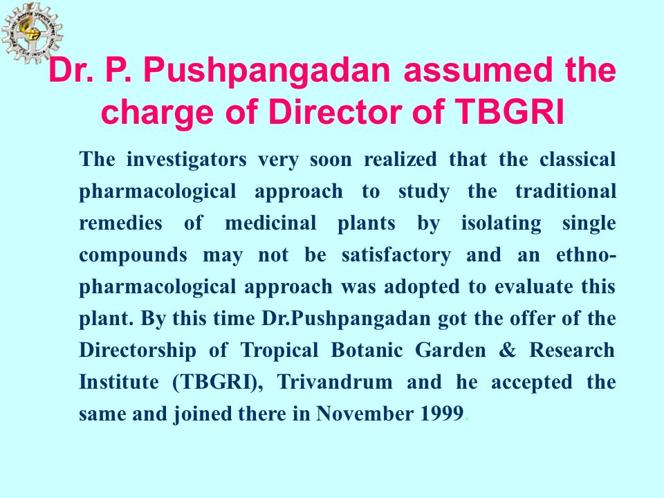 Dr. P. Pushpangadan assumed the charge of Director of TBGRI