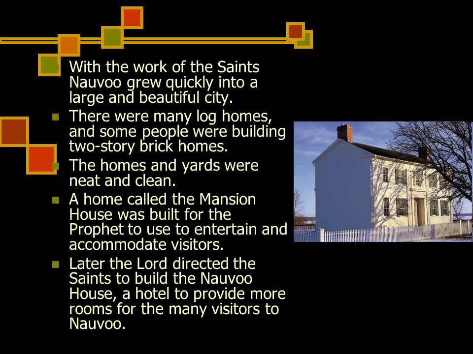 With the work of the Saints Nauvoo grew quickly into a large and beautiful city.