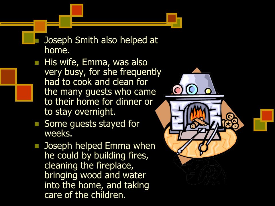 Joseph Smith also helped at home.