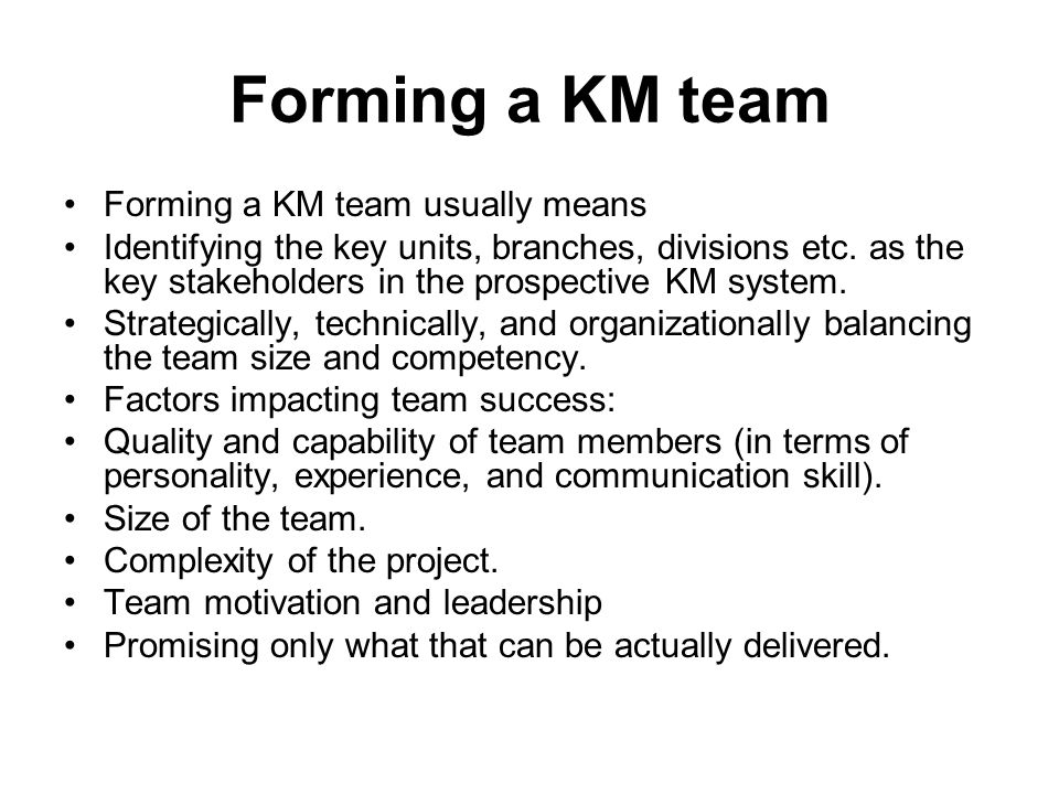 Forming a KM team Forming a KM team usually means