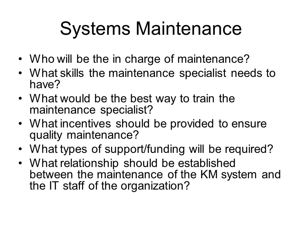 Systems Maintenance Who will be the in charge of maintenance