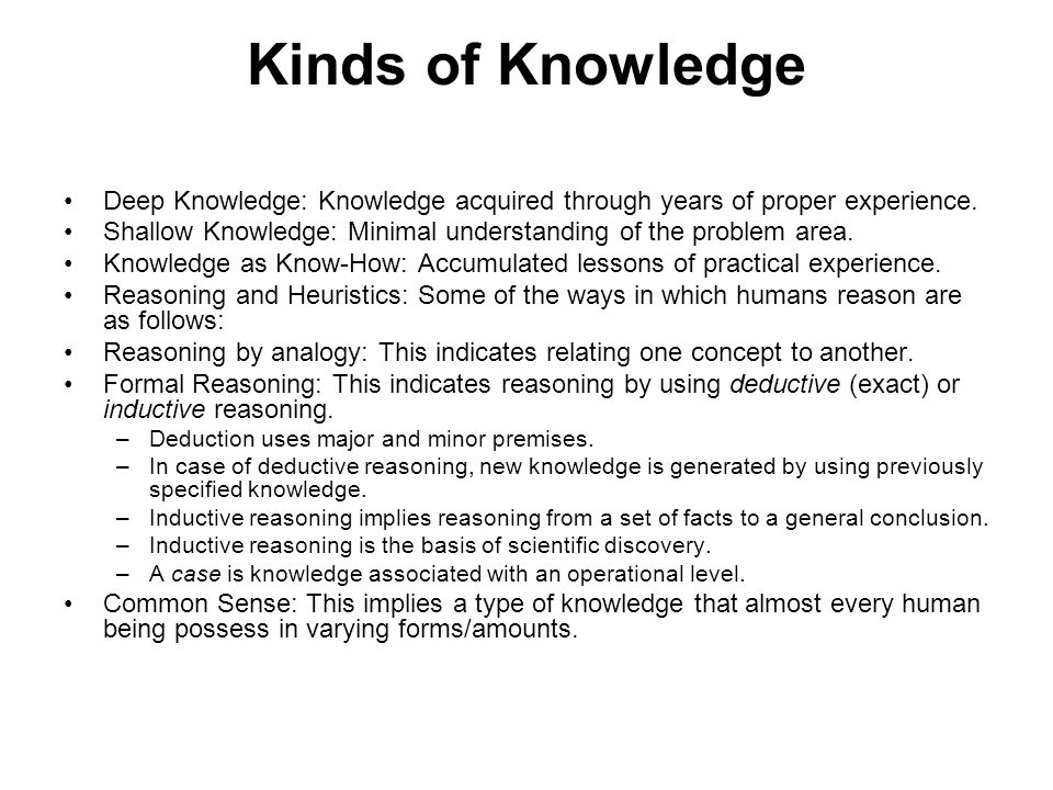 Kinds of Knowledge Deep Knowledge: Knowledge acquired through years of proper experience.