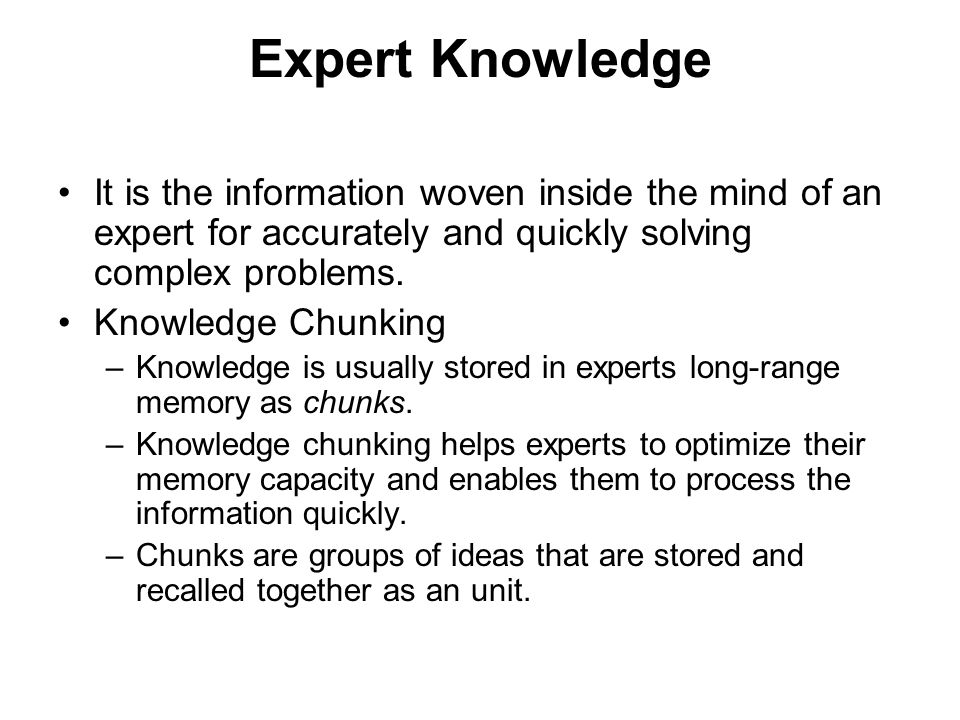 Expert Knowledge It is the information woven inside the mind of an expert for accurately and quickly solving complex problems.