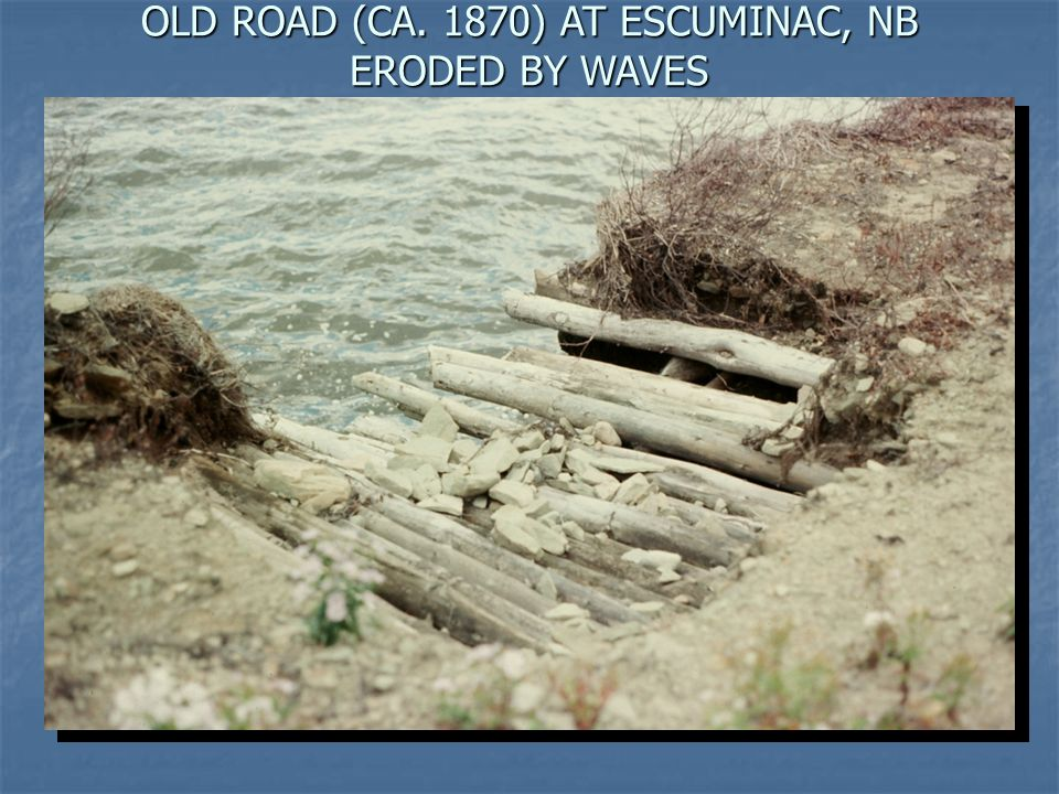 OLD ROAD (CA. 1870) AT ESCUMINAC, NB ERODED BY WAVES