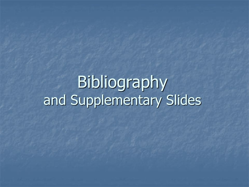 Bibliography and Supplementary Slides