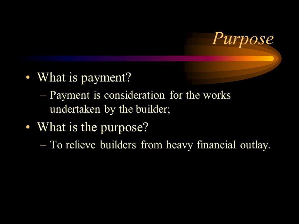 Purpose What is payment What is the purpose