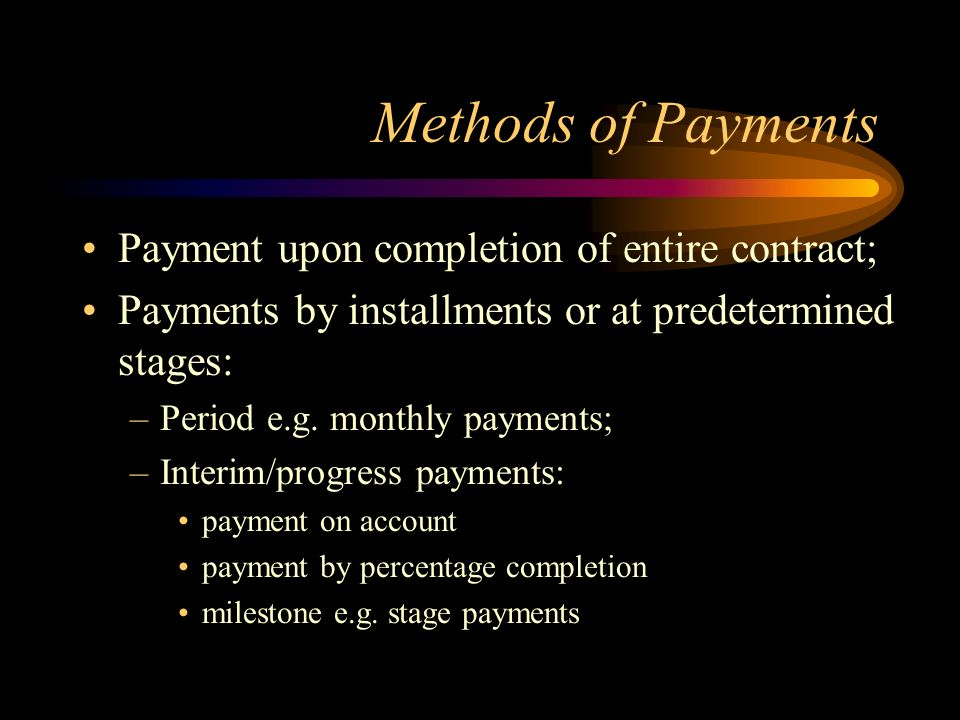 Methods of Payments Payment upon completion of entire contract;