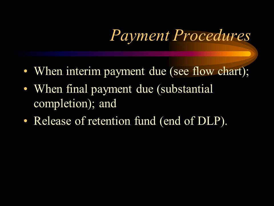 Payment Procedures When interim payment due (see flow chart);
